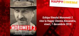 Echipa filmului Moromeții 2 vine la HAPPYCINEMA® Alexandria